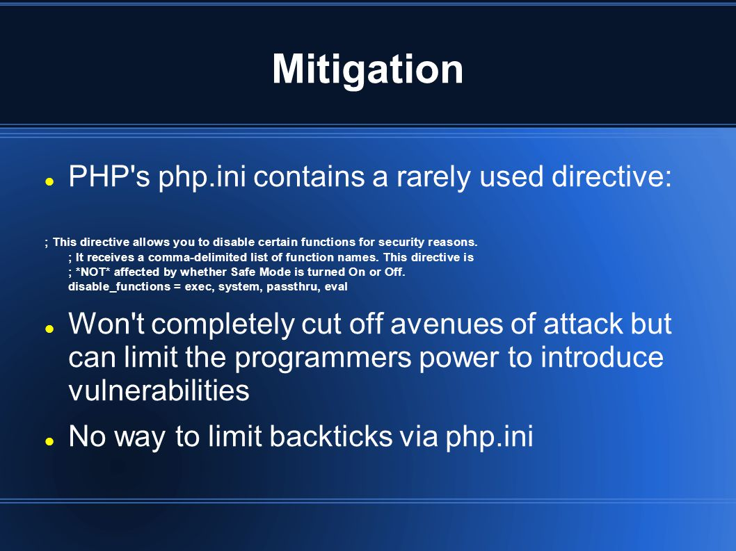Mitigation PHP s php.ini contains a rarely used directive: ; This directive allows you to disable certain functions for security reasons.
