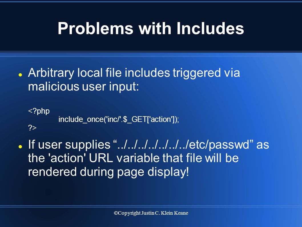 """©Copyright Justin C. Klein Keane Problems with Includes Arbitrary local file includes triggered via malicious user input: If user supplies """"../../../."""
