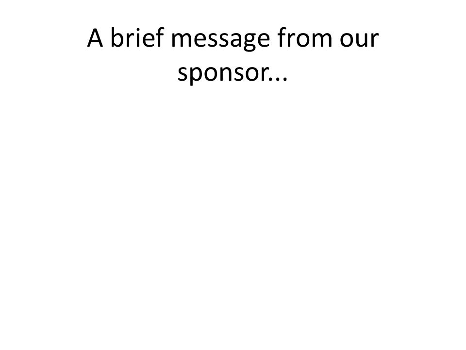 A brief message from our sponsor...