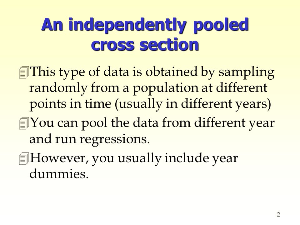 An independently pooled cross section 4This type of data is obtained by sampling randomly from a population at different points in time (usually in di