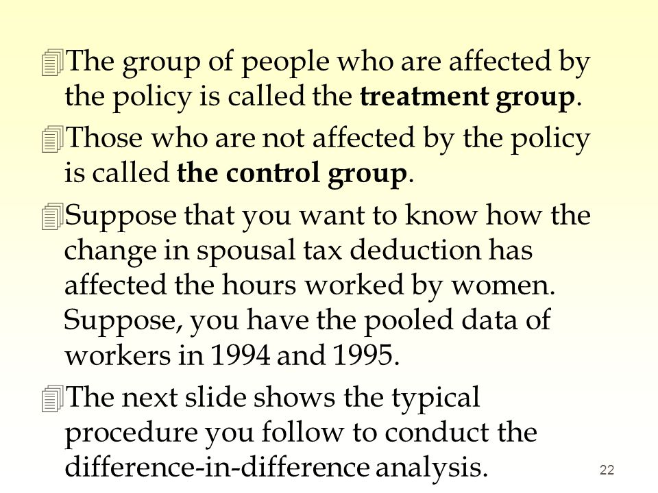 4The group of people who are affected by the policy is called the treatment group. 4Those who are not affected by the policy is called the control gro