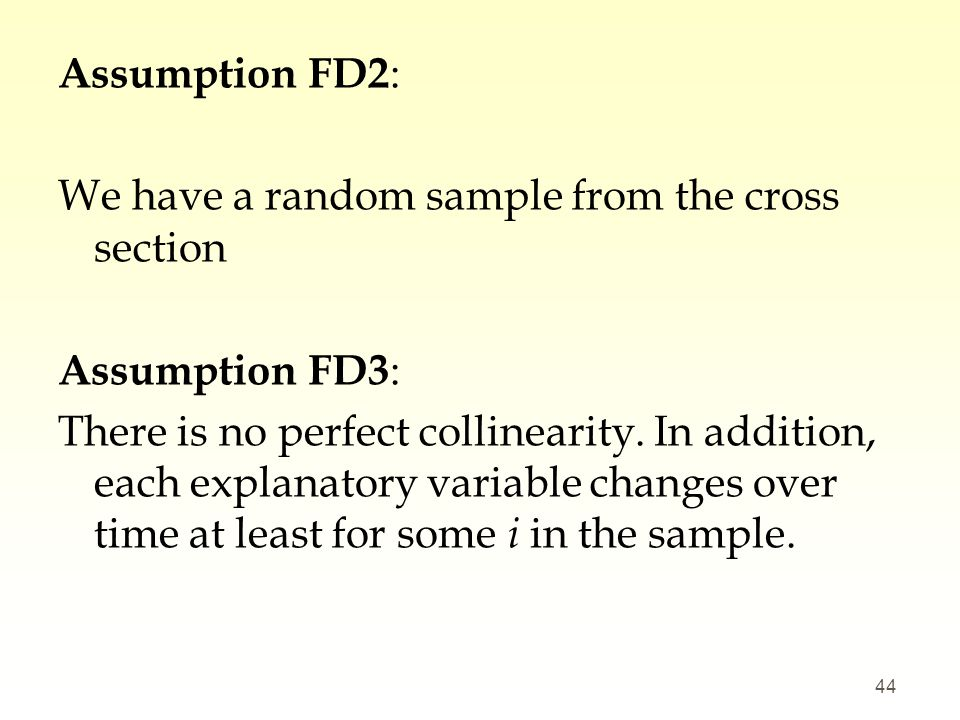 Assumption FD2 : We have a random sample from the cross section Assumption FD3 : There is no perfect collinearity. In addition, each explanatory varia