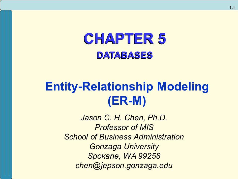 1-1 CHAPTER 5 DATABASES CHAPTER 5 DATABASES Jason C. H. Chen, Ph.D. Professor of MIS School of Business Administration Gonzaga University Spokane, WA