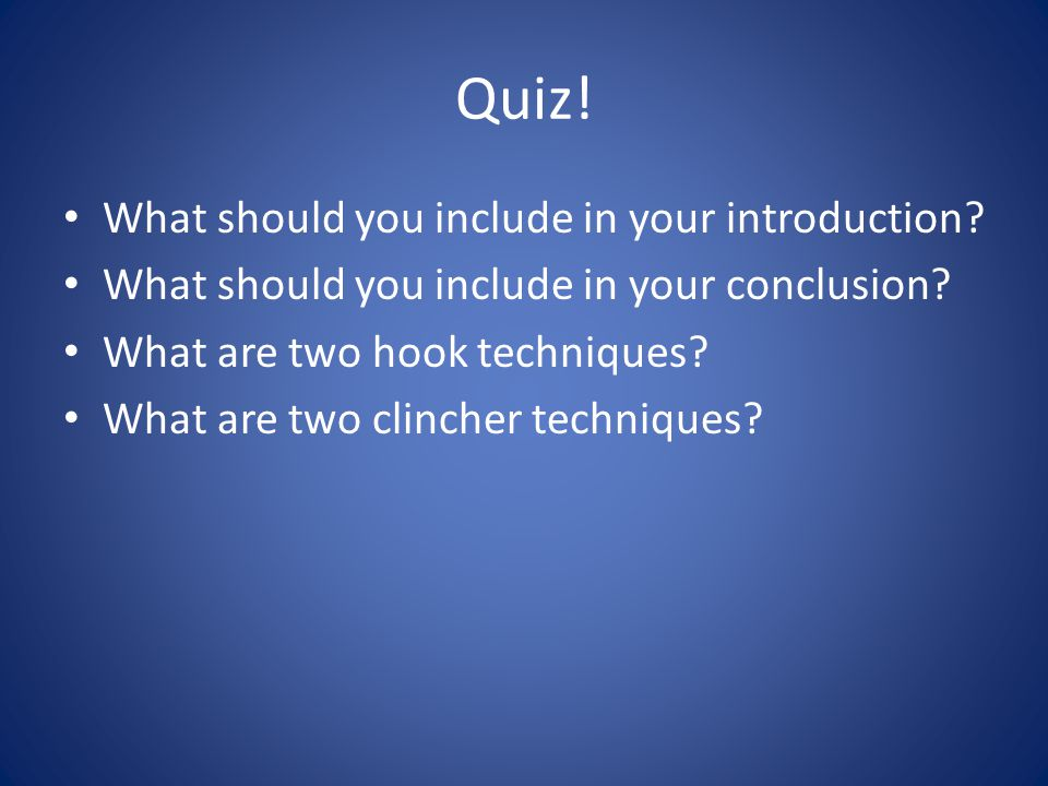 Quiz. What should you include in your introduction.