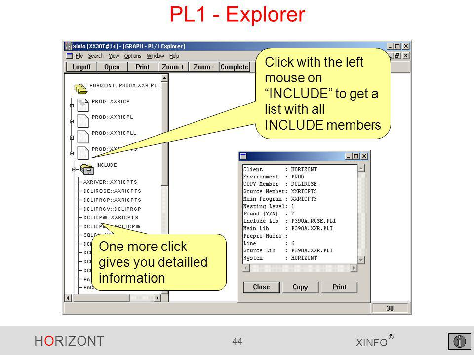 HORIZONT 44 XINFO ® PL1 - Explorer Click with the left mouse on INCLUDE to get a list with all INCLUDE members One more click gives you detailled information