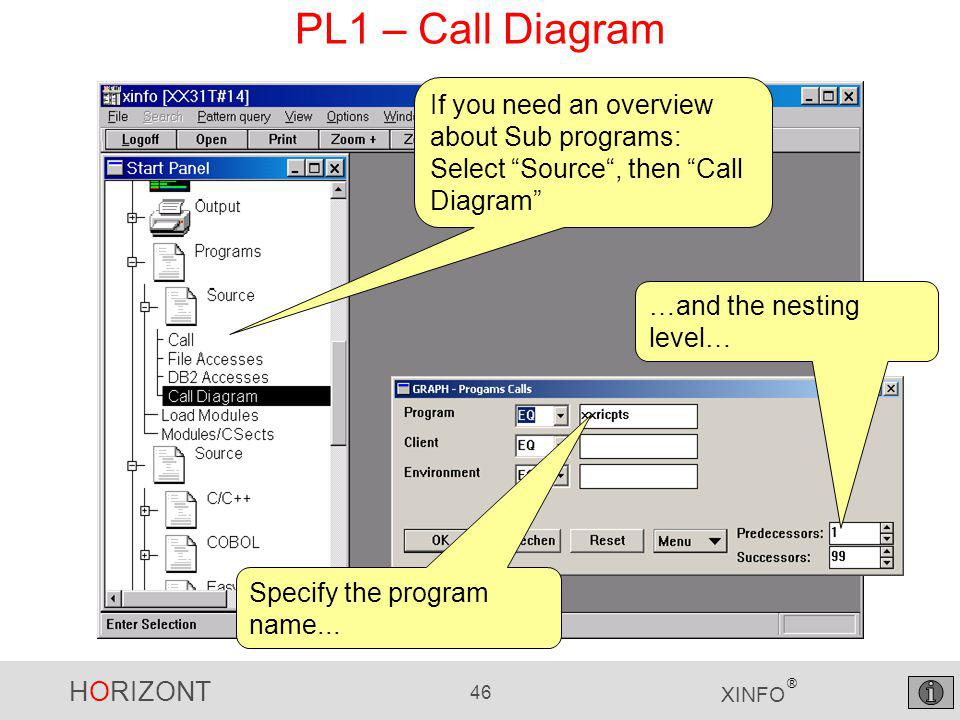 HORIZONT 46 XINFO ® PL1 – Call Diagram If you need an overview about Sub programs: Select Source , then Call Diagram Specify the program name...