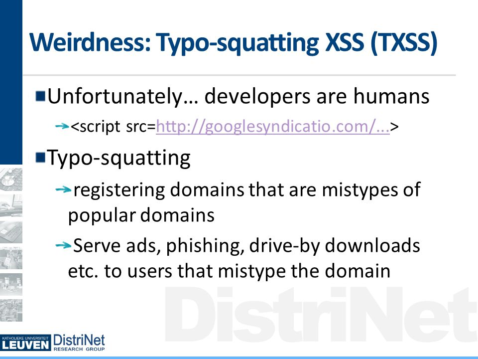 DistriNet Weirdness: Typo-squatting XSS (TXSS) Unfortunately… developers are humans