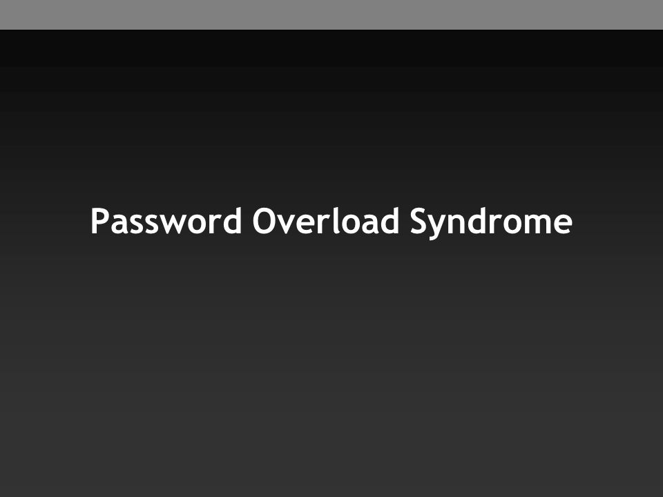 Password Overload Syndrome