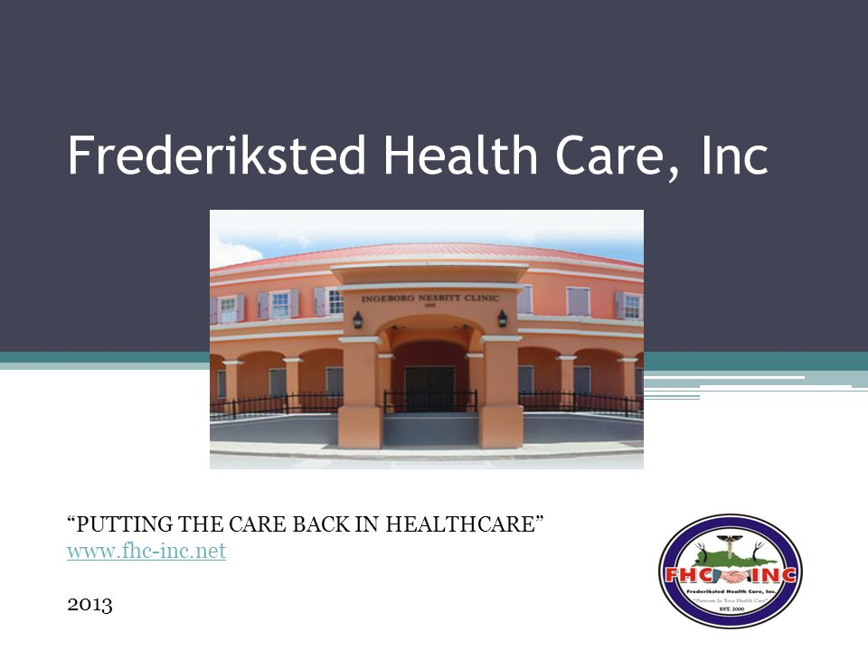 Frederiksted Health Care, Inc PUTTING THE CARE BACK IN HEALTHCARE