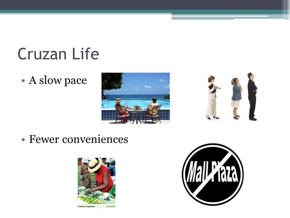 Cruzan Life A slow pace Fewer conveniences