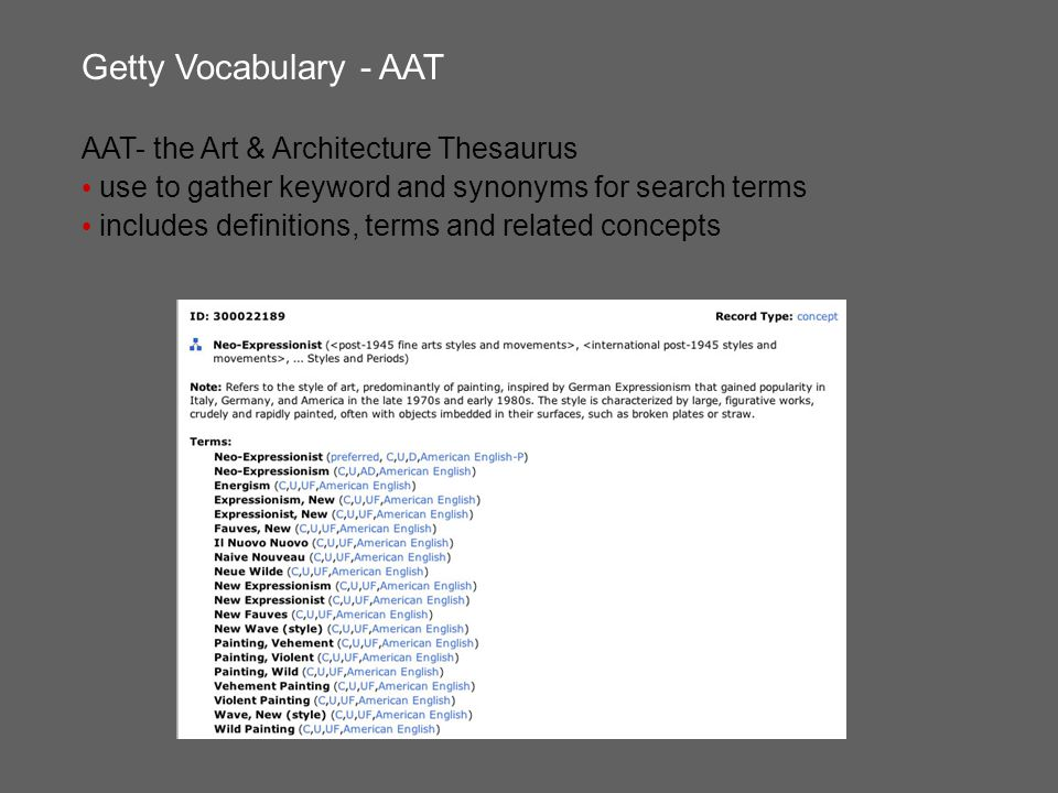 Getty Vocabulary - AAT AAT- the Art & Architecture Thesaurus use to gather keyword and synonyms for search terms includes definitions, terms and related concepts