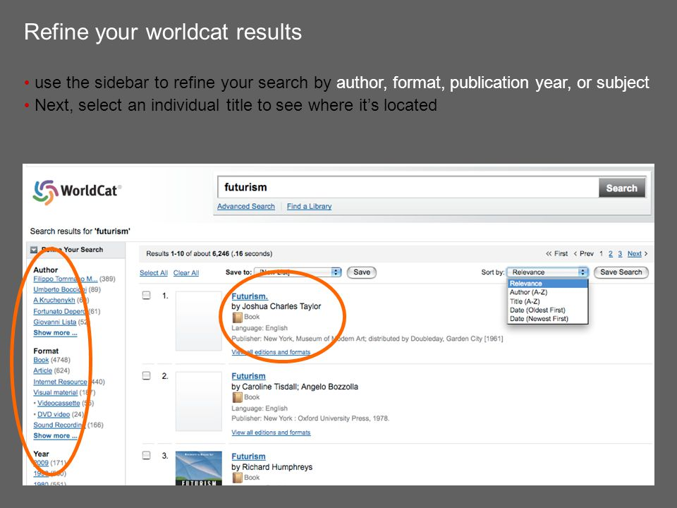 Refine your worldcat results use the sidebar to refine your search by author, format, publication year, or subject Next, select an individual title to see where it's located