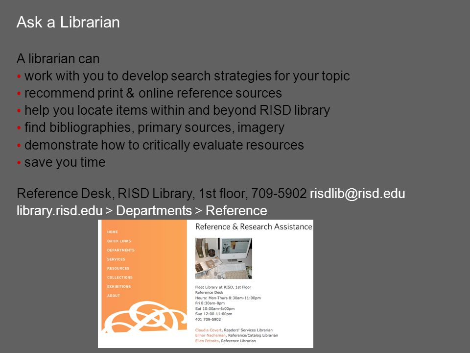 RISD Library Reference Blog created by RISD librarians log of questions & answers asked by students, faculty, & visitors includes sources for assignments & projects tags to related questions it's searchable