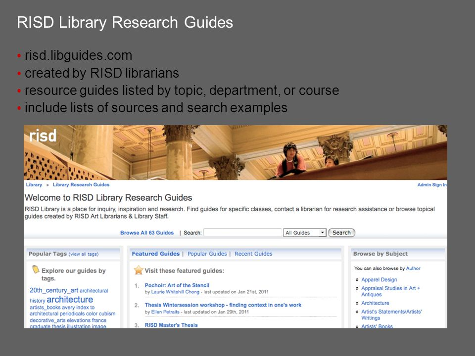 RISD Library Research Guides risd.libguides.com created by RISD librarians resource guides listed by topic, department, or course include lists of sources and search examples