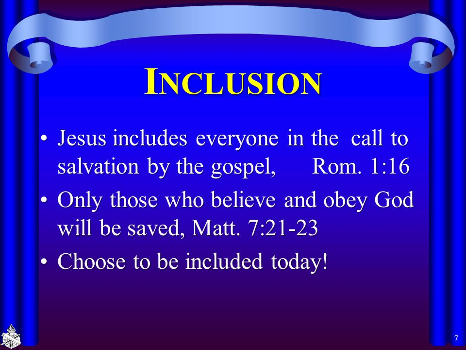 I NCLUSION Jesus includes everyone in the call to salvation by the gospel, Rom. 1:16Jesus includes everyone in the call to salvation by the gospel, Ro