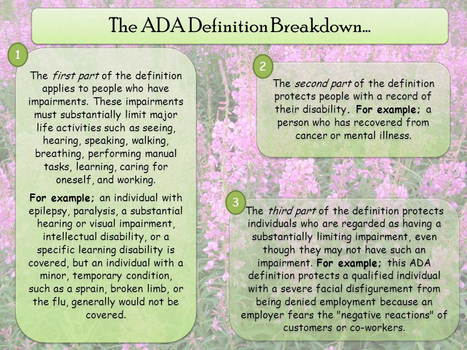 The ADA Definition Breakdown… The first part of the definition applies to people who have impairments.