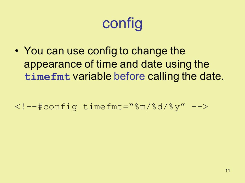 11 config You can use config to change the appearance of time and date using the timefmt variable before calling the date.