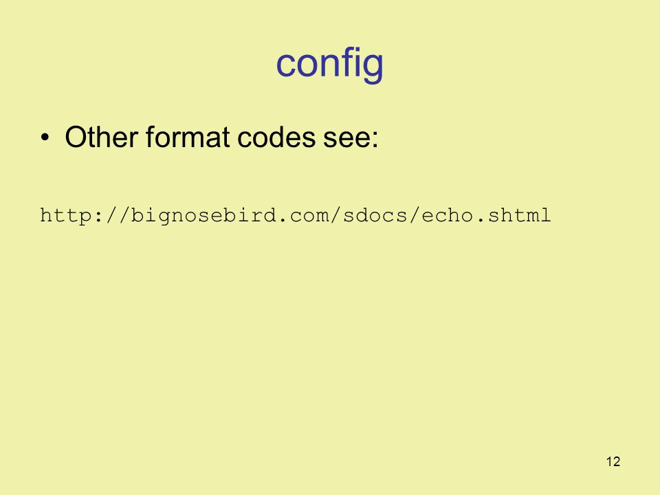 12 config Other format codes see: http://bignosebird.com/sdocs/echo.shtml