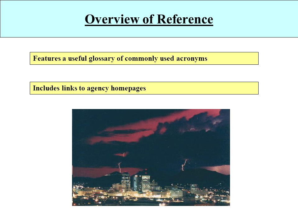 Overview of Reference Features a useful glossary of commonly used acronyms Includes links to agency homepages