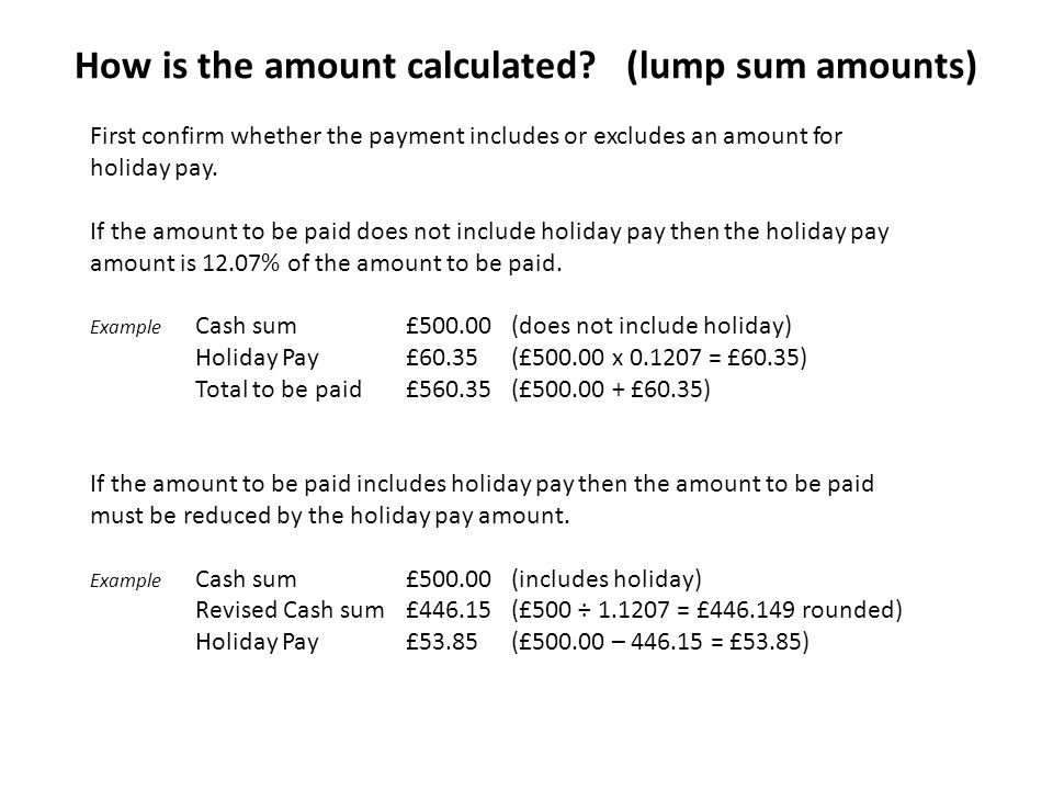 How is the amount calculated? (lump sum amounts) First confirm whether the payment includes or excludes an amount for holiday pay. If the amount to be