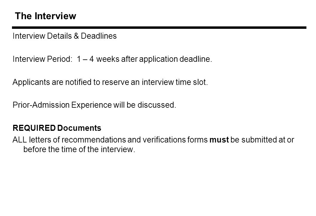 The Interview Interview Details & Deadlines Interview Period: 1 – 4 weeks after application deadline.