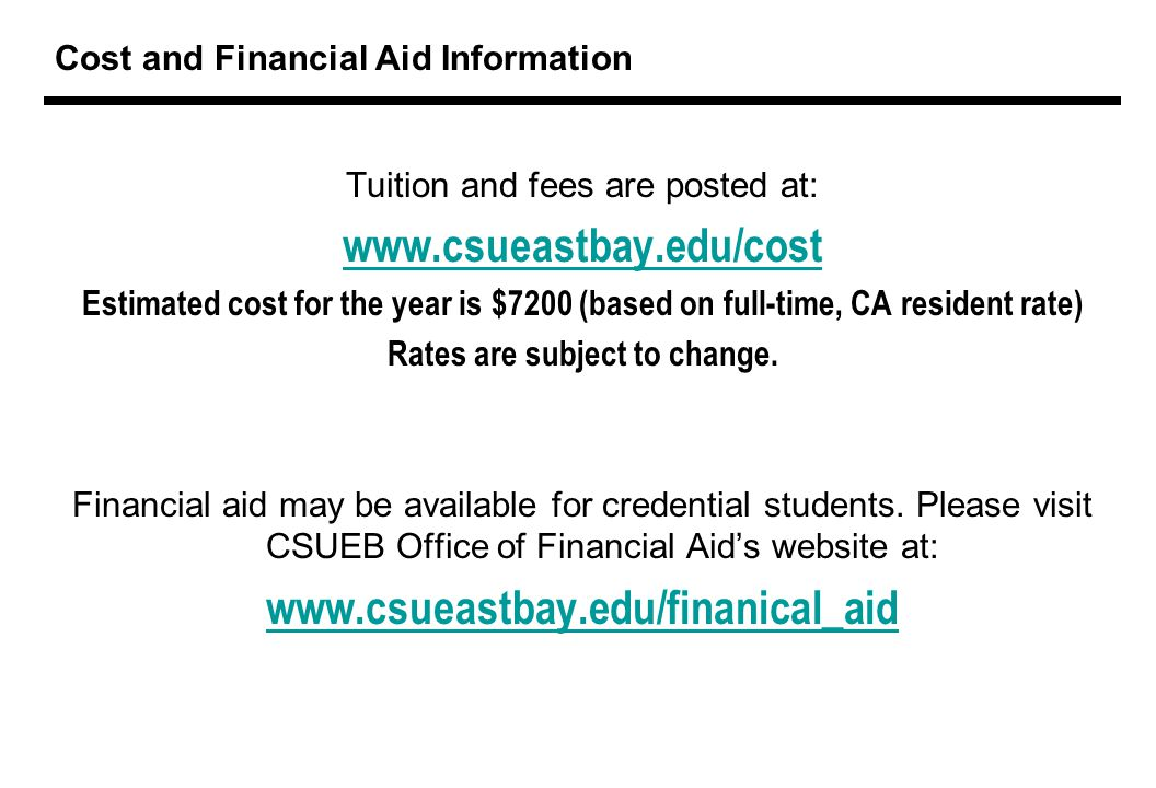 Cost and Financial Aid Information Tuition and fees are posted at:   Estimated cost for the year is $7200 (based on full-time, CA resident rate) Rates are subject to change.
