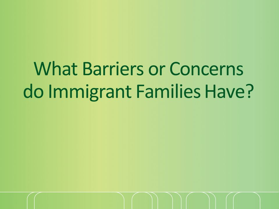 What Barriers or Concerns do Immigrant Families Have