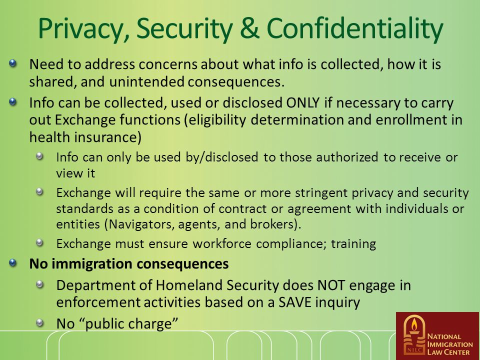 Privacy, Security & Confidentiality Need to address concerns about what info is collected, how it is shared, and unintended consequences.