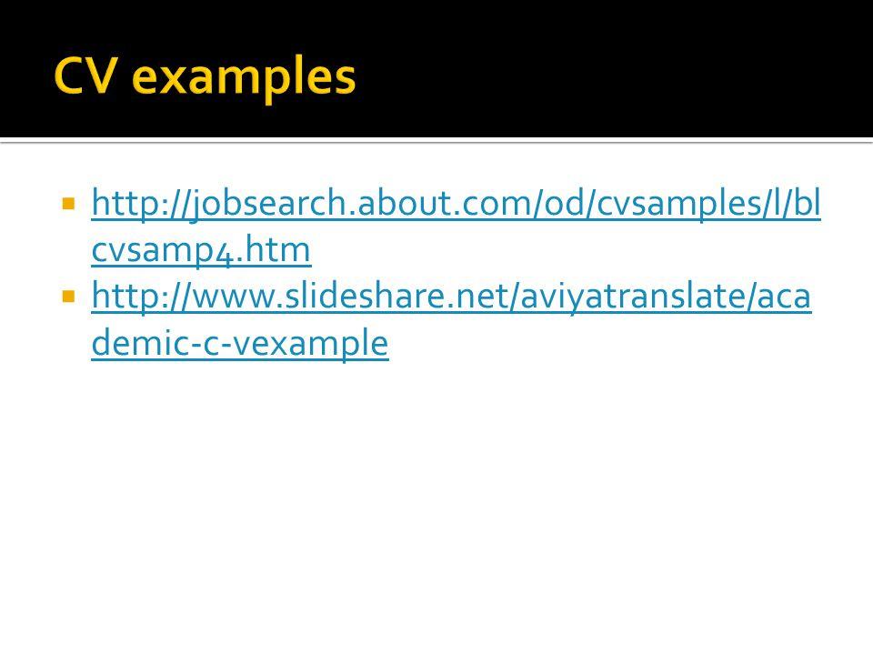  http://jobsearch.about.com/od/cvsamples/l/bl cvsamp4.htm http://jobsearch.about.com/od/cvsamples/l/bl cvsamp4.htm  http://www.slideshare.net/aviyatranslate/aca demic-c-vexample http://www.slideshare.net/aviyatranslate/aca demic-c-vexample
