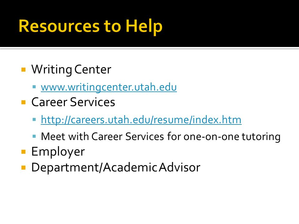  Writing Center       Career Services       Meet with Career Services for one-on-one tutoring  Employer  Department/Academic Advisor