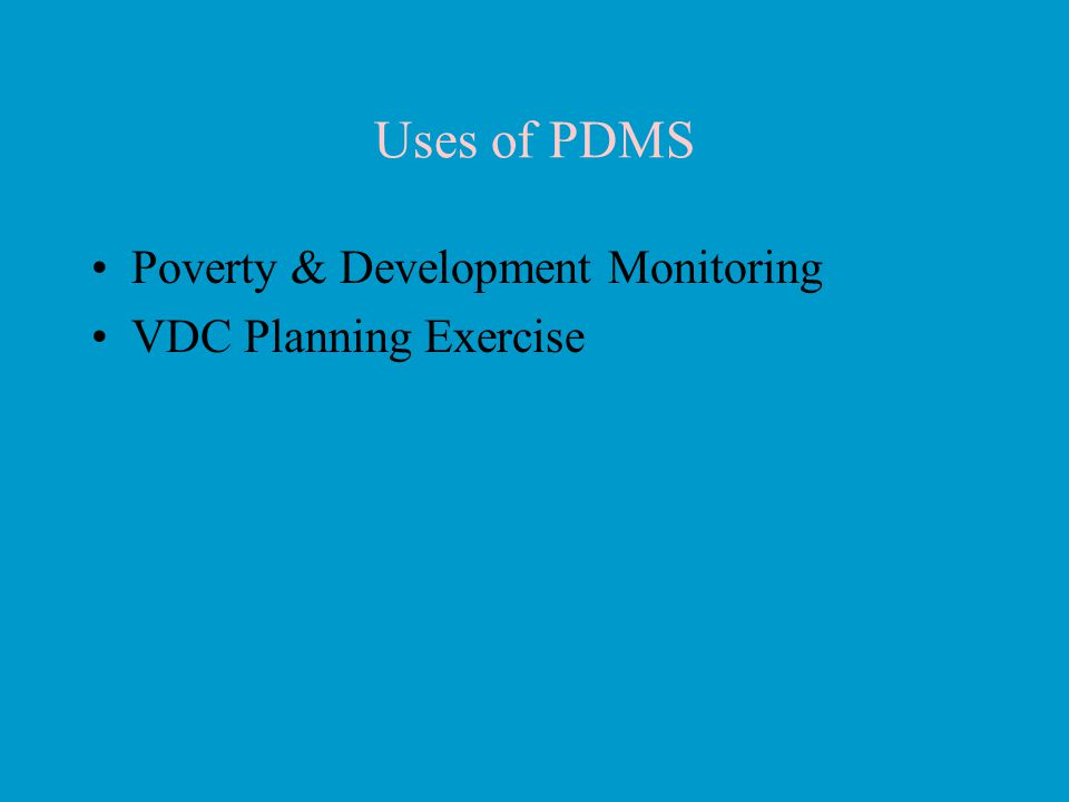 Uses of PDMS Poverty & Development Monitoring VDC Planning Exercise