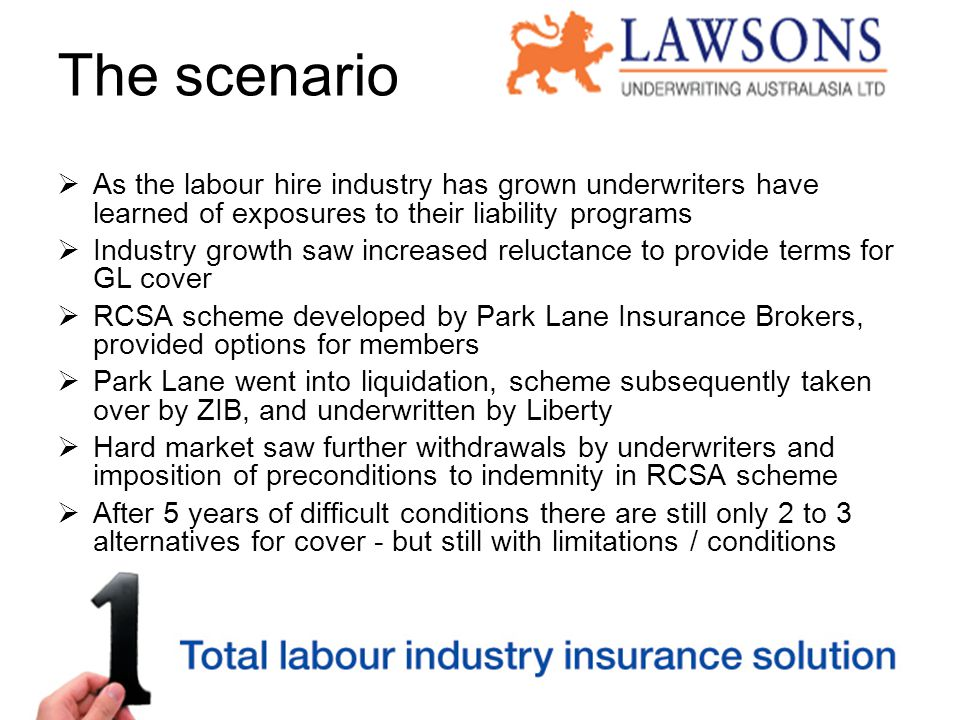 The scenario  As the labour hire industry has grown underwriters have learned of exposures to their liability programs  Industry growth saw increase