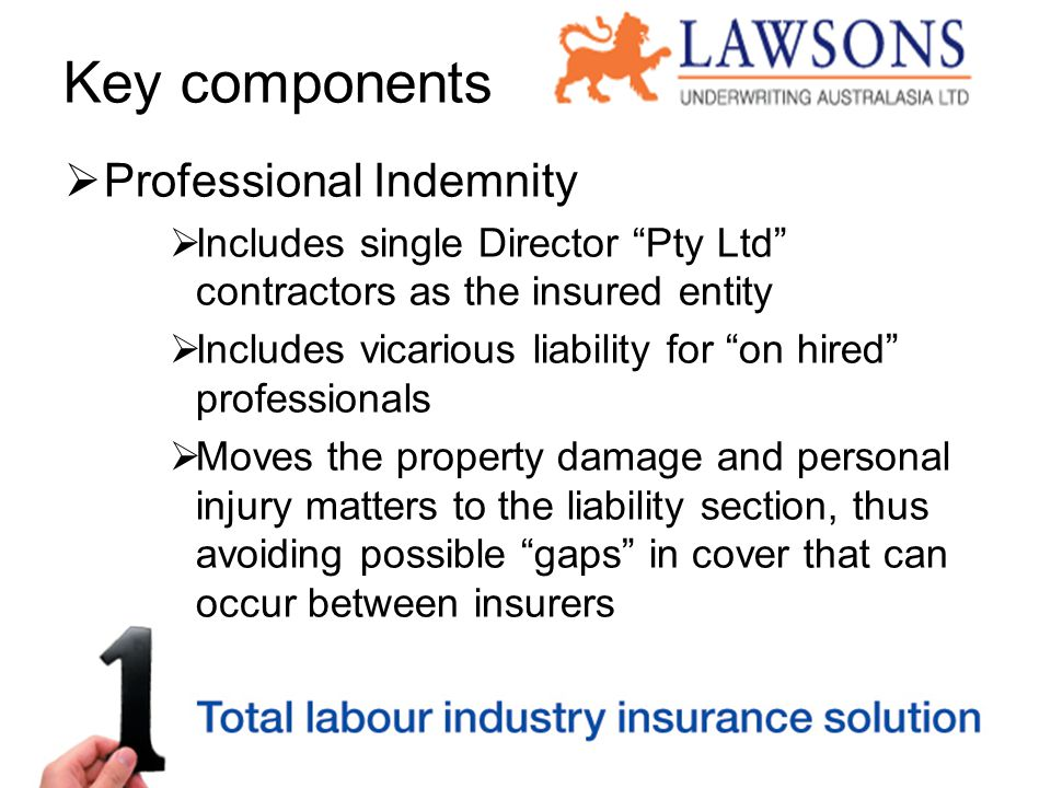 "Key components  Professional Indemnity  Includes single Director ""Pty Ltd"" contractors as the insured entity  Includes vicarious liability for ""on"