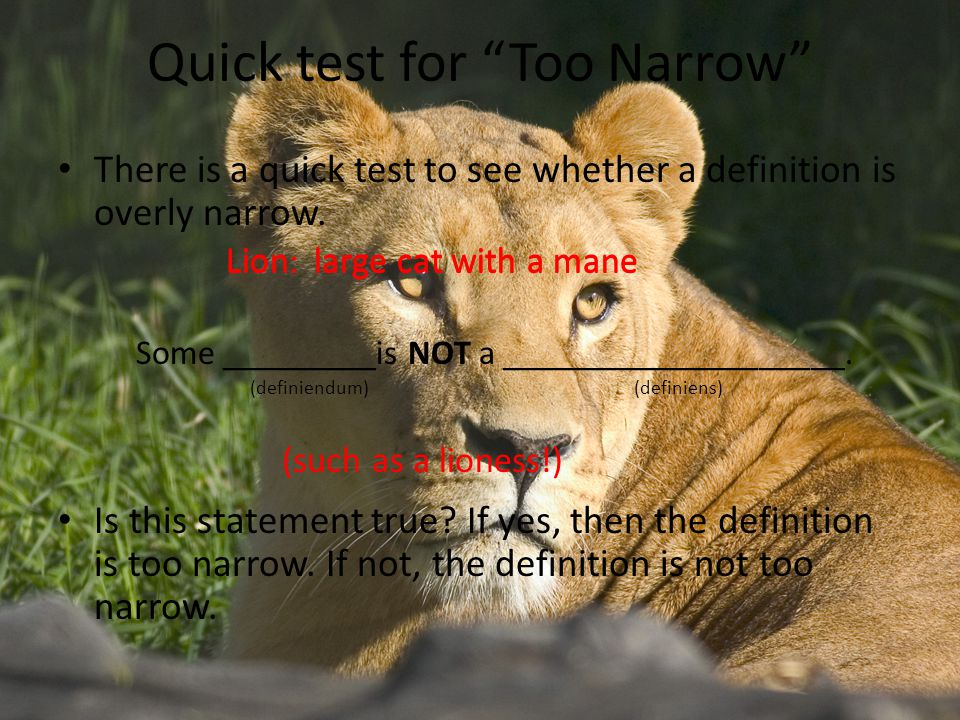 Quick test for Too Narrow There is a quick test to see whether a definition is overly narrow.