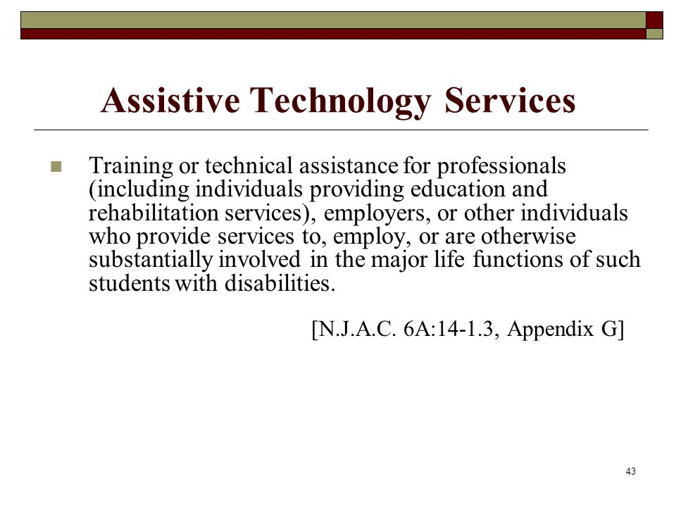 43 Assistive Technology Services Training or technical assistance for professionals (including individuals providing education and rehabilitation serv