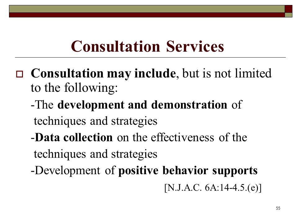 55 Consultation Services  Consultation may include, but is not limited to the following: -The development and demonstration of techniques and strateg