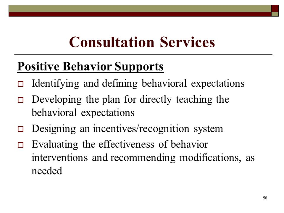 58 Consultation Services Positive Behavior Supports  Identifying and defining behavioral expectations  Developing the plan for directly teaching the