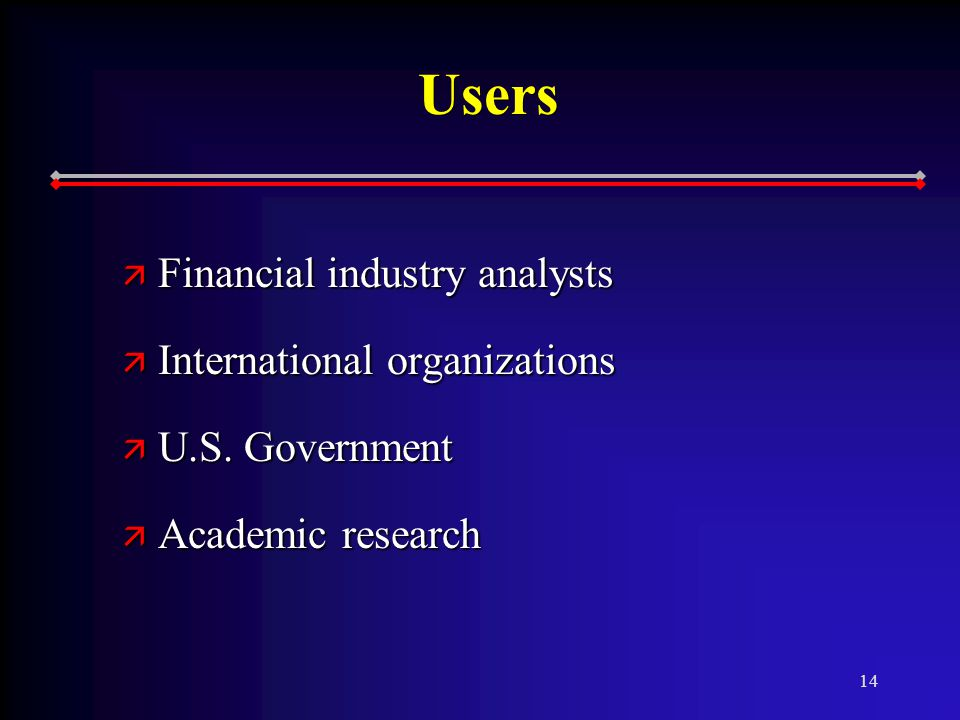 14 Users ä Financial industry analysts ä International organizations ä U.S.