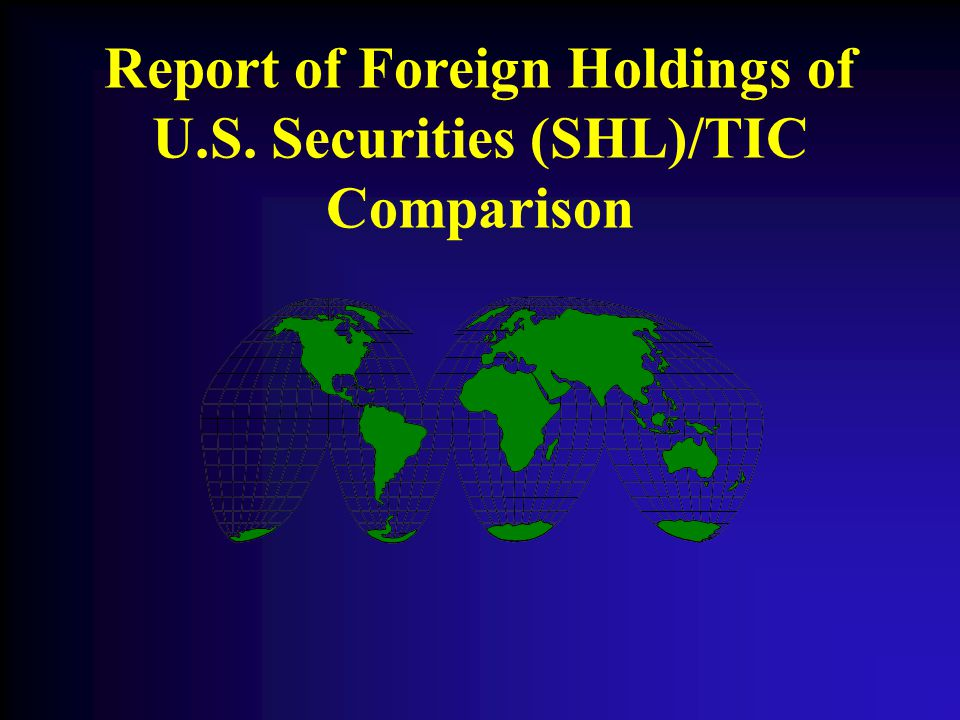 Report of Foreign Holdings of U.S. Securities (SHL)/TIC Comparison