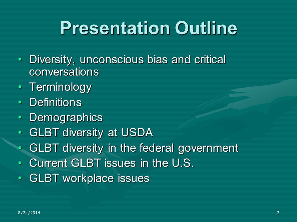 8/24/20142 Presentation Outline Diversity, unconscious bias and critical conversationsDiversity, unconscious bias and critical conversations Terminolo