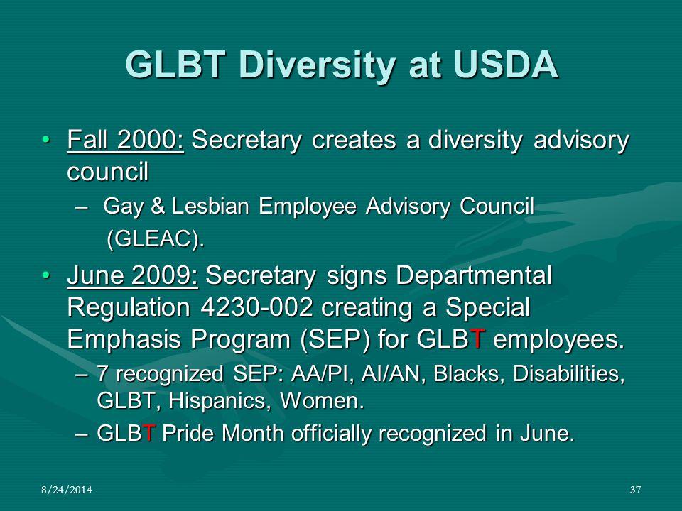 8/24/201437 GLBT Diversity at USDA Fall 2000: Secretary creates a diversity advisory councilFall 2000: Secretary creates a diversity advisory council