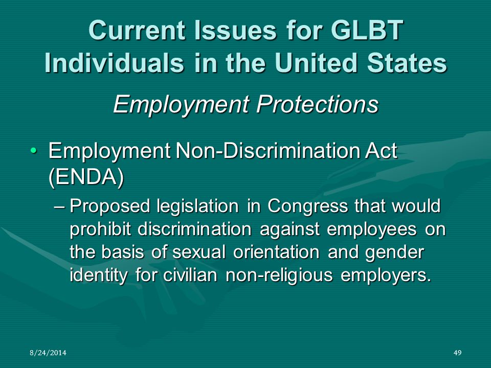 8/24/201449 Current Issues for GLBT Individuals in the United States Employment Protections Employment Non-Discrimination Act (ENDA)Employment Non-Dis