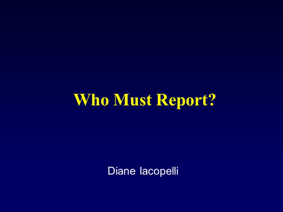 Who Must Report Diane Iacopelli