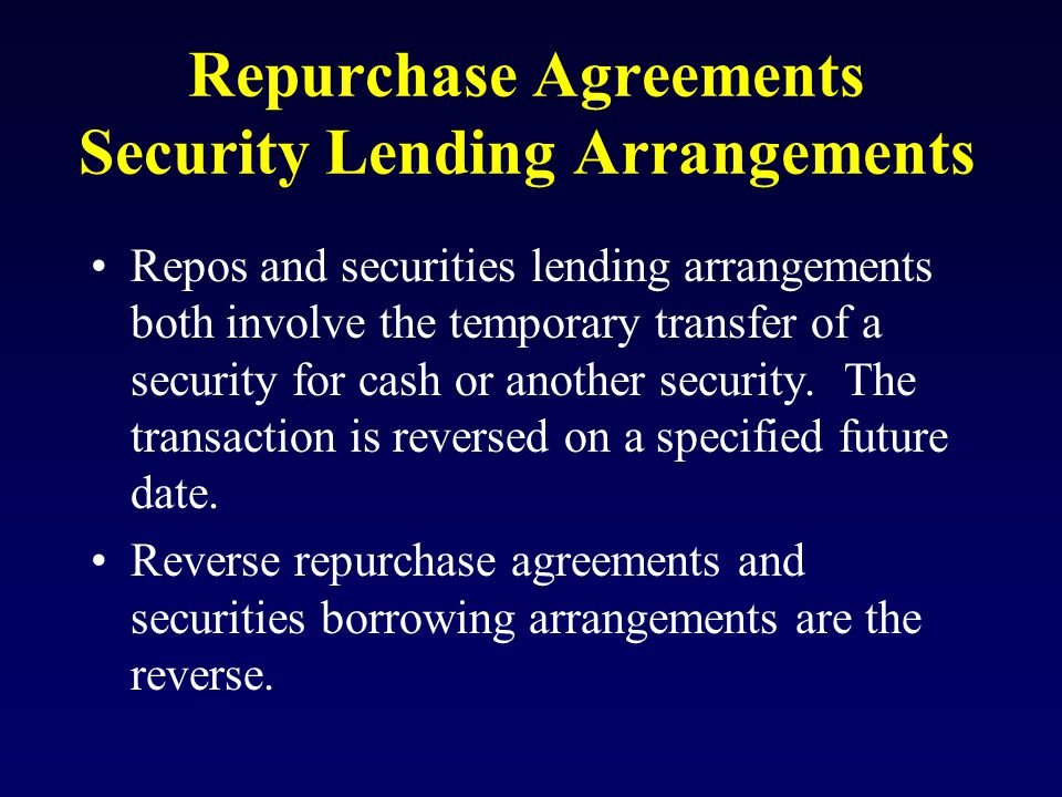 Repurchase Agreements Security Lending Arrangements Repos and securities lending arrangements both involve the temporary transfer of a security for cash or another security.