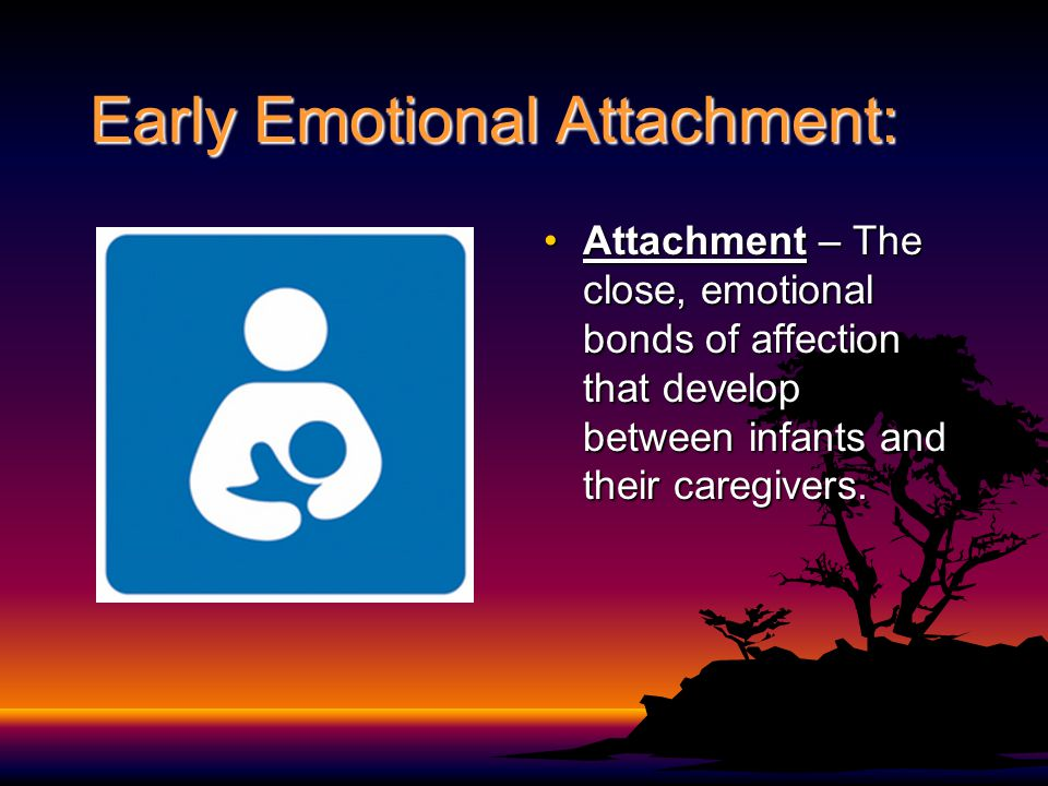 Early Emotional Attachment: Attachment – The close, emotional bonds of affection that develop between infants and their caregivers.Attachment – The cl