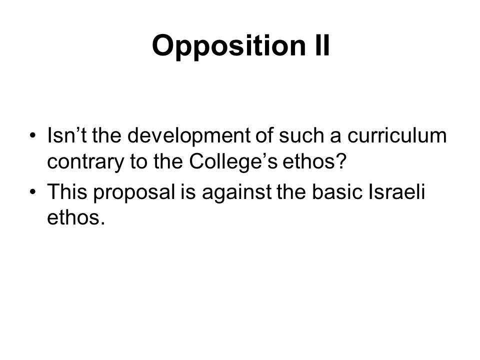 Opposition II Isn't the development of such a curriculum contrary to the College's ethos.