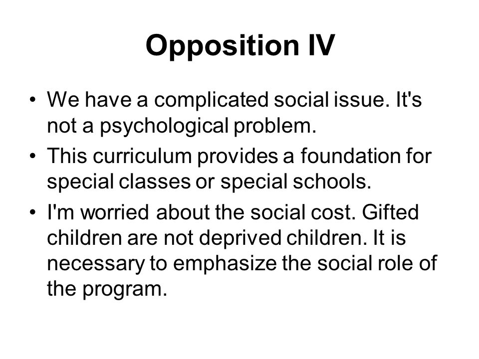 Opposition IV We have a complicated social issue. It s not a psychological problem.