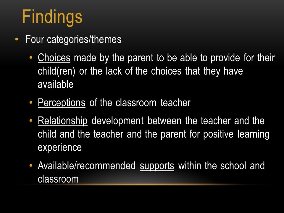 Findings Four categories/themes Choices made by the parent to be able to provide for their child(ren) or the lack of the choices that they have availa