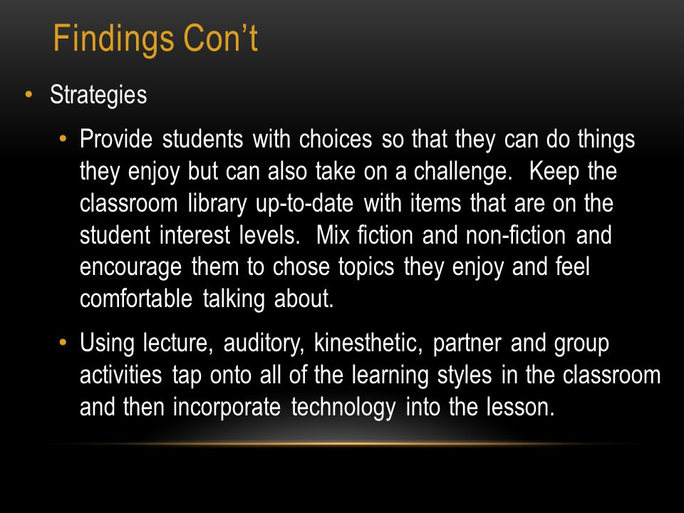 Findings Con't Strategies Provide students with choices so that they can do things they enjoy but can also take on a challenge. Keep the classroom lib