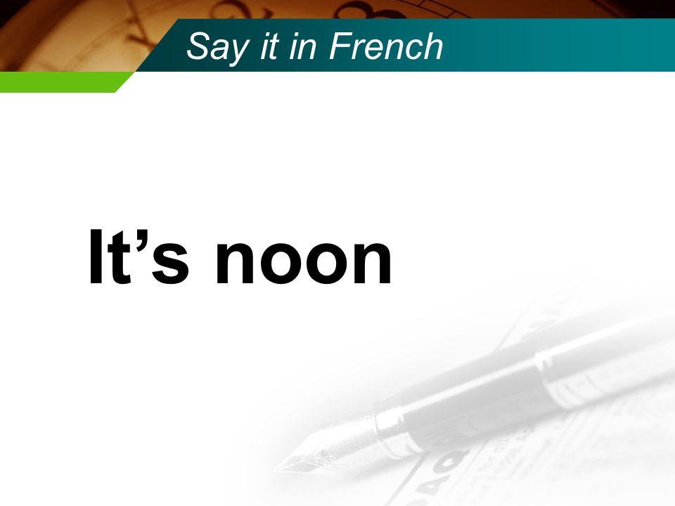 Say it in French Il est sept heures quarante cinq du soir